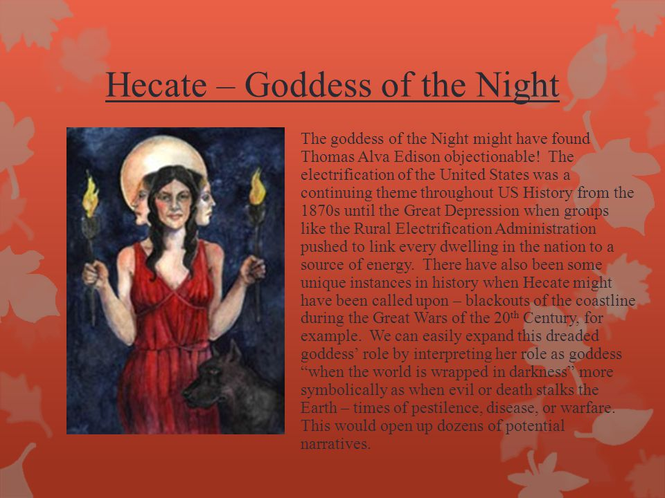 Hecate – Goddess of the Night The goddess of the Night might have found Thomas Alva Edison objectionable.