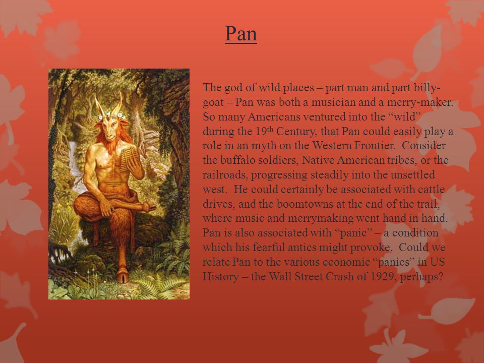 """Pan The god of wild places – part man and part billy- goat – Pan was both a musician and a merry-maker. So many Americans ventured into the """"wild"""" dur"""