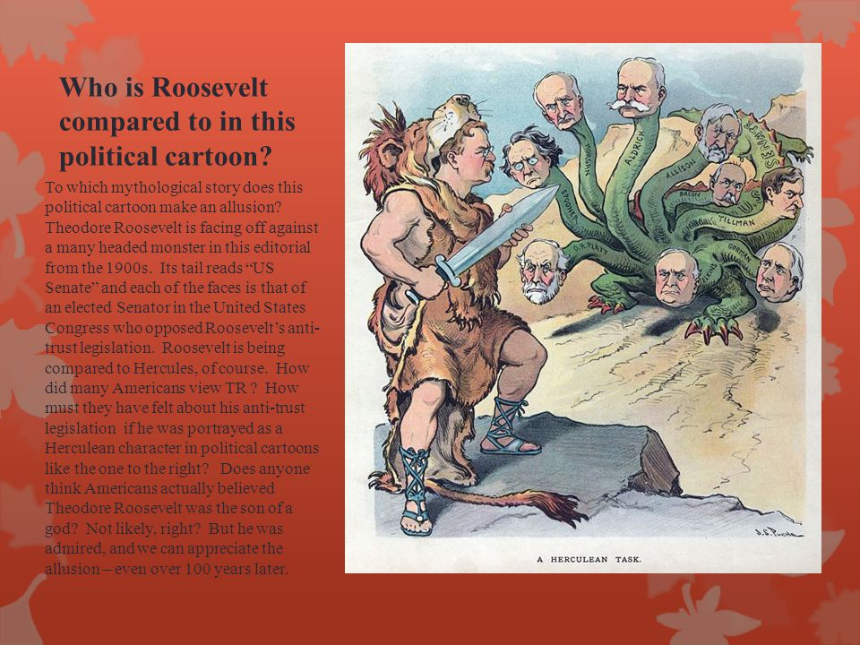 Who is Roosevelt compared to in this political cartoon? To which mythological story does this political cartoon make an allusion? Theodore Roosevelt i