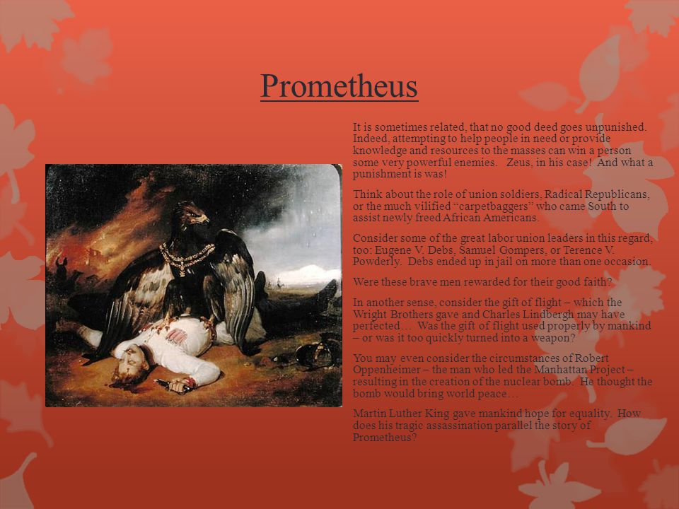 Prometheus It is sometimes related, that no good deed goes unpunished.