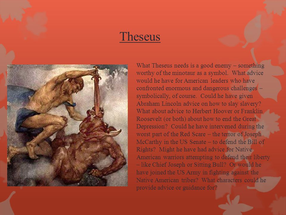 Theseus What Theseus needs is a good enemy – something worthy of the minotaur as a symbol.