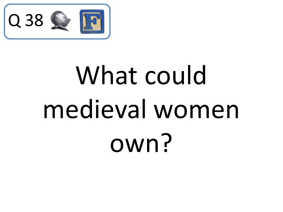 What could medieval women own? Q 38