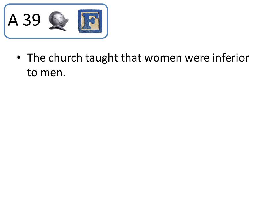 The church taught that women were inferior to men. A 39