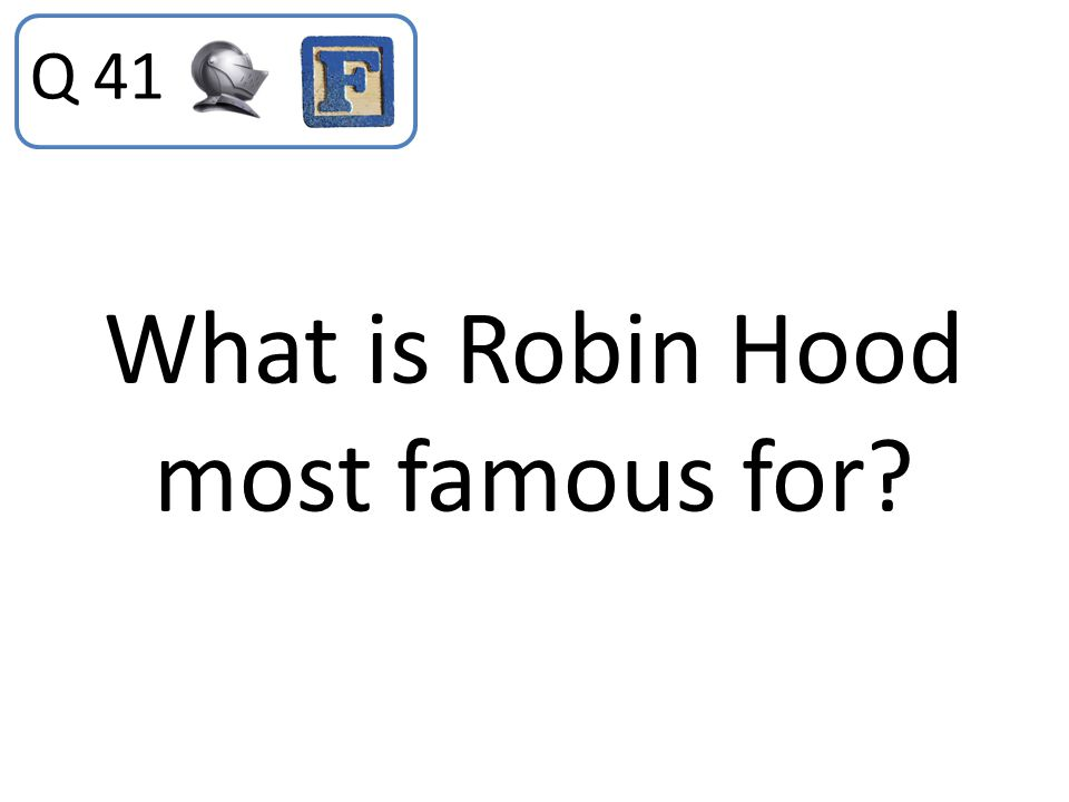 What is Robin Hood most famous for? Q 41