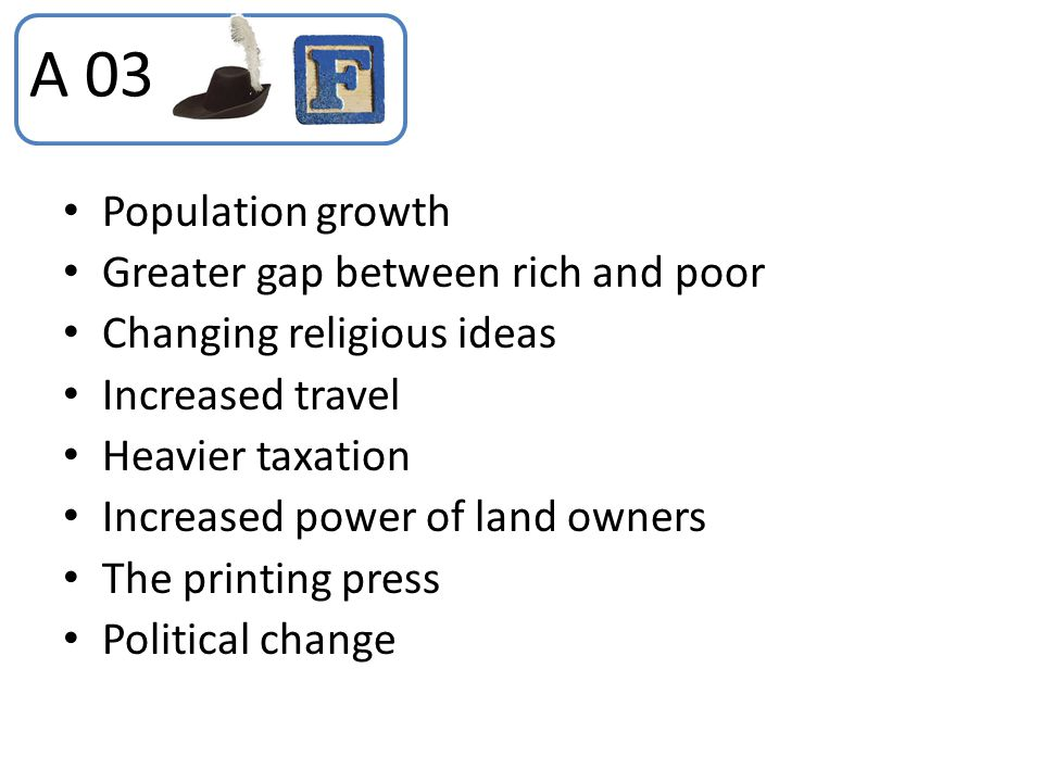 Population growth Greater gap between rich and poor Changing religious ideas Increased travel Heavier taxation Increased power of land owners The prin