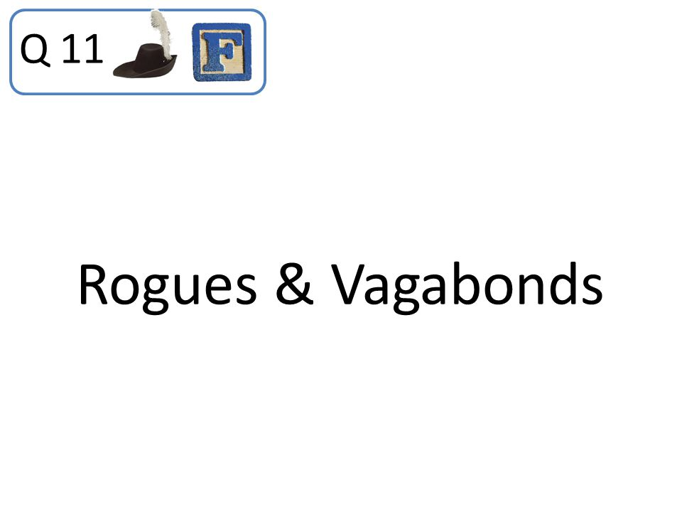 Rogues & Vagabonds Q 11