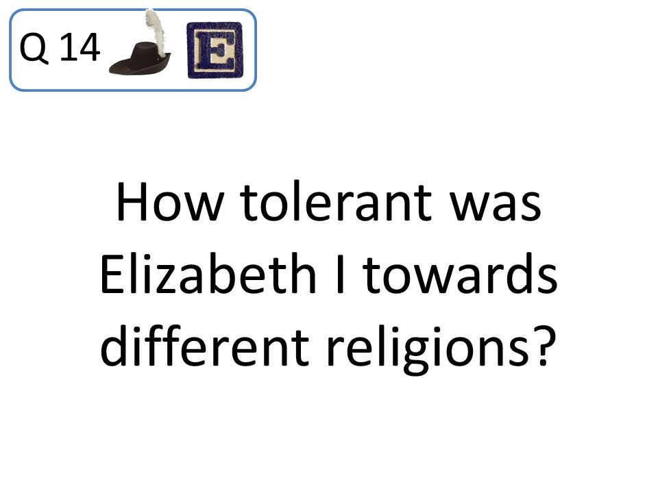 How tolerant was Elizabeth I towards different religions? Q 14
