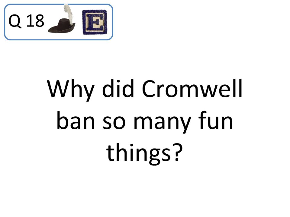 Why did Cromwell ban so many fun things? Q 18