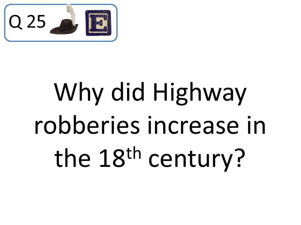 Why did Highway robberies increase in the 18 th century? Q 25