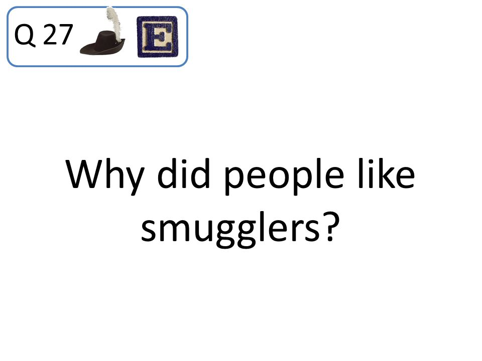 Why did people like smugglers? Q 27