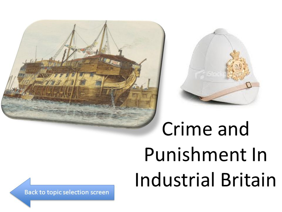 Crime and Punishment In Industrial Britain Back to topic selection screen