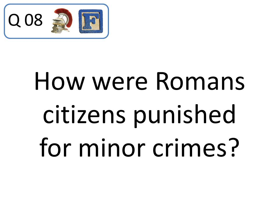 How were Romans citizens punished for minor crimes? Q 08