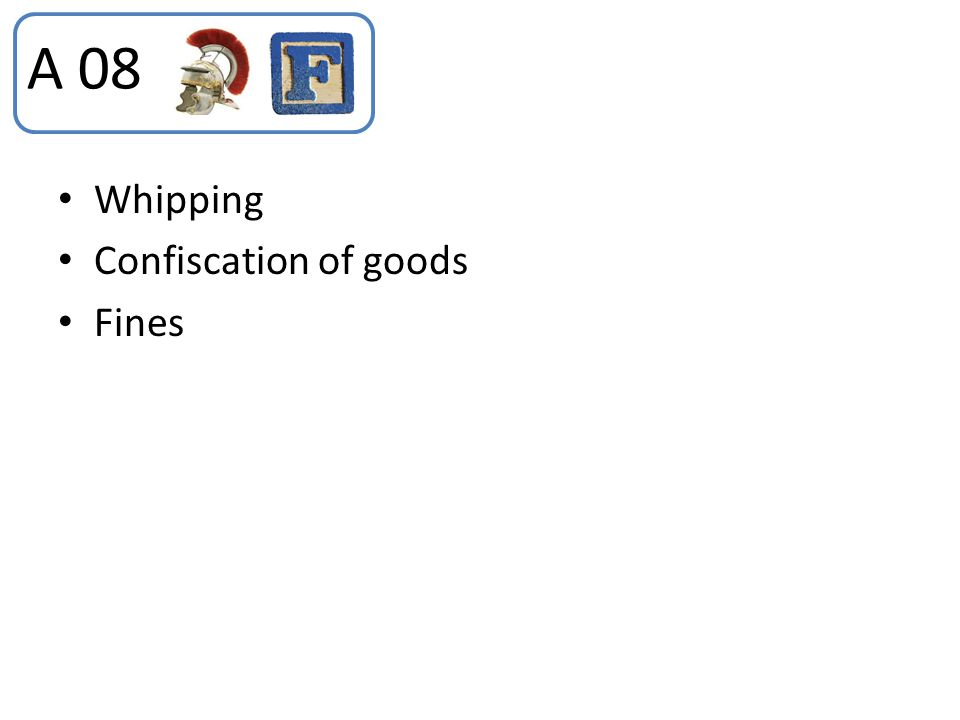 Whipping Confiscation of goods Fines A 08