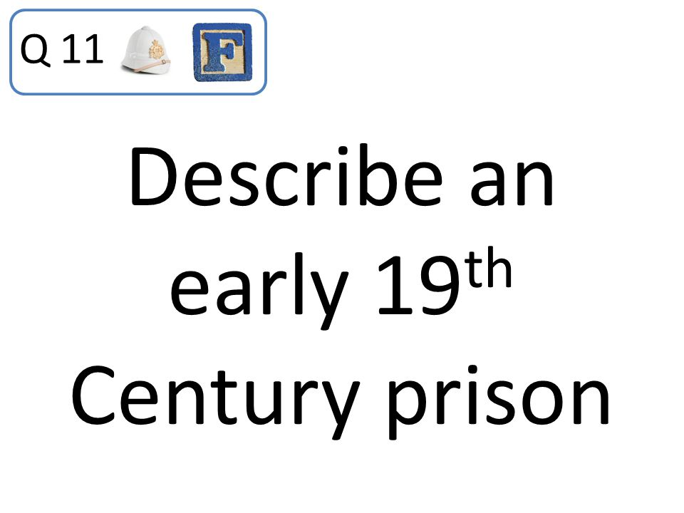 Describe an early 19 th Century prison Q 11