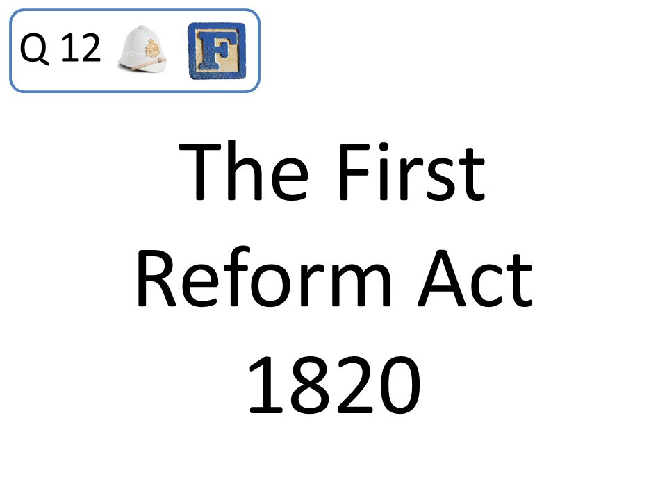The First Reform Act 1820 Q 12