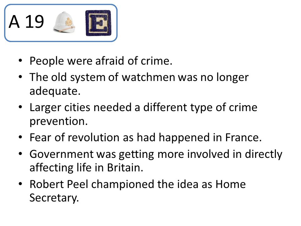 People were afraid of crime. The old system of watchmen was no longer adequate. Larger cities needed a different type of crime prevention. Fear of rev