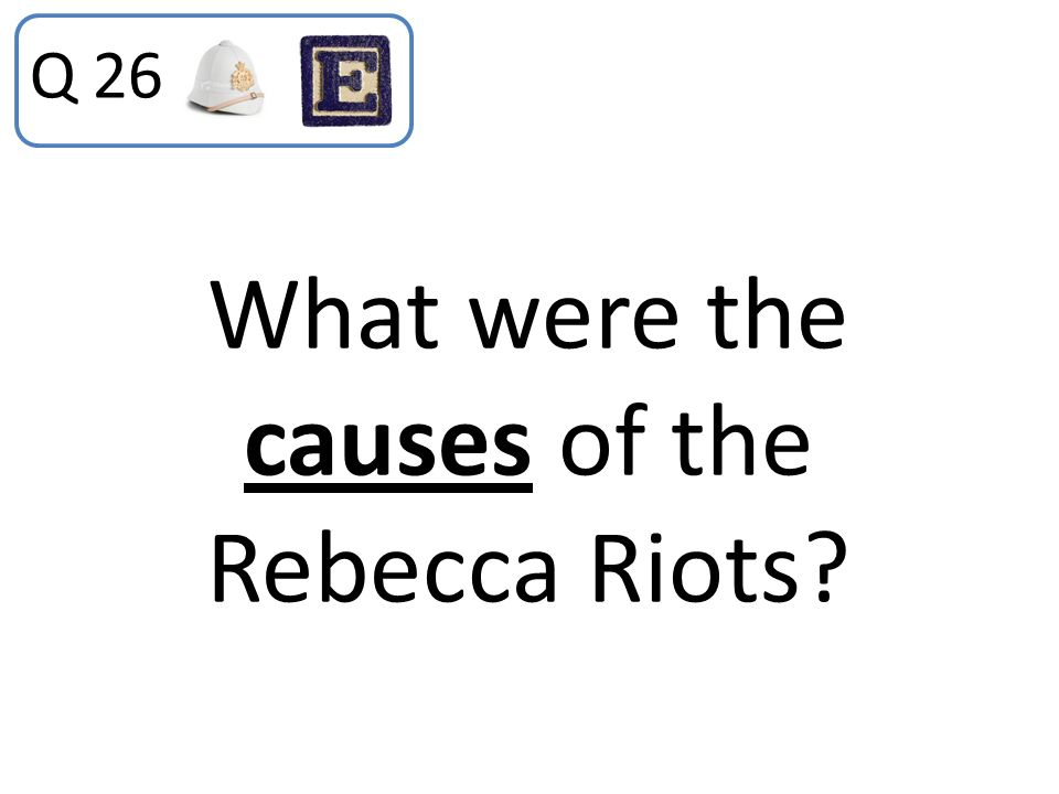 What were the causes of the Rebecca Riots? Q 26