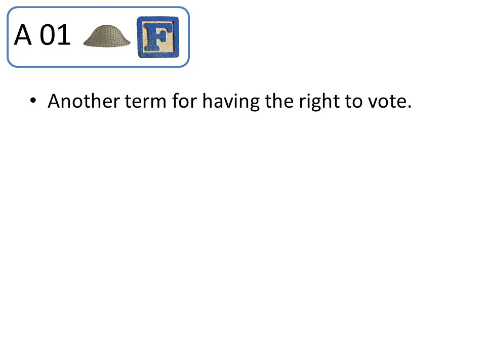 Another term for having the right to vote. A 01