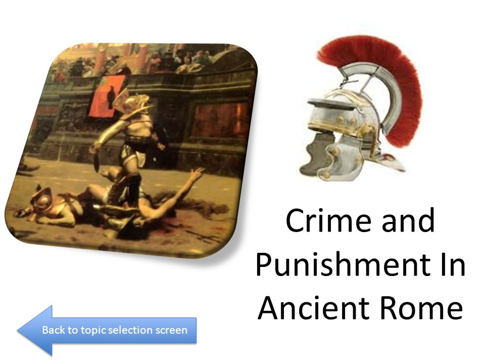Crime and Punishment In Ancient Rome Back to topic selection screen
