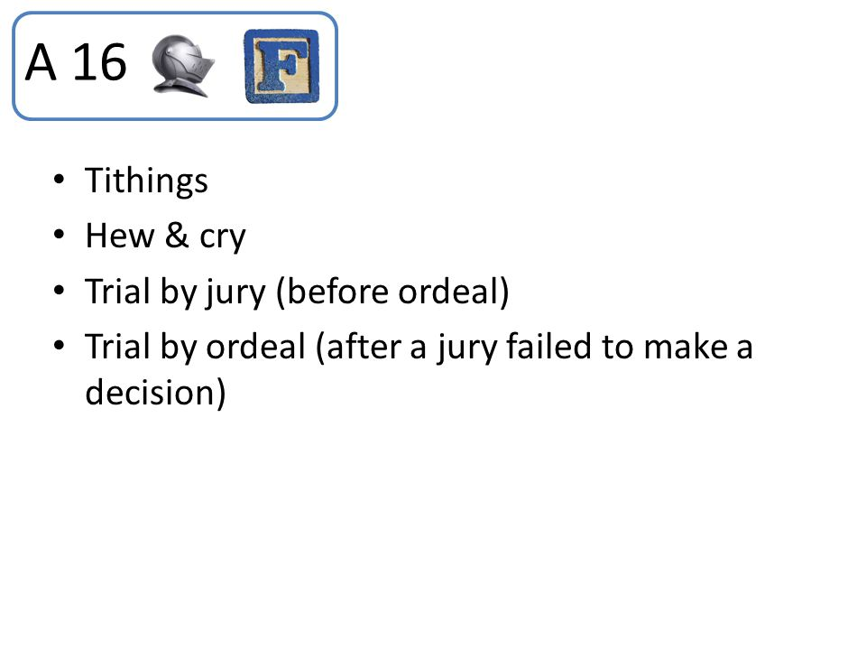 Tithings Hew & cry Trial by jury (before ordeal) Trial by ordeal (after a jury failed to make a decision) A 16