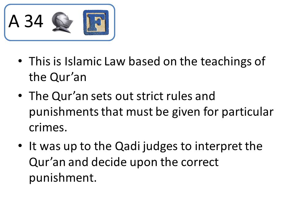 This is Islamic Law based on the teachings of the Qur'an The Qur'an sets out strict rules and punishments that must be given for particular crimes. It