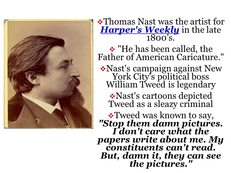  Thomas Nast was the artist for Harper s Weekly in the late 1800's.