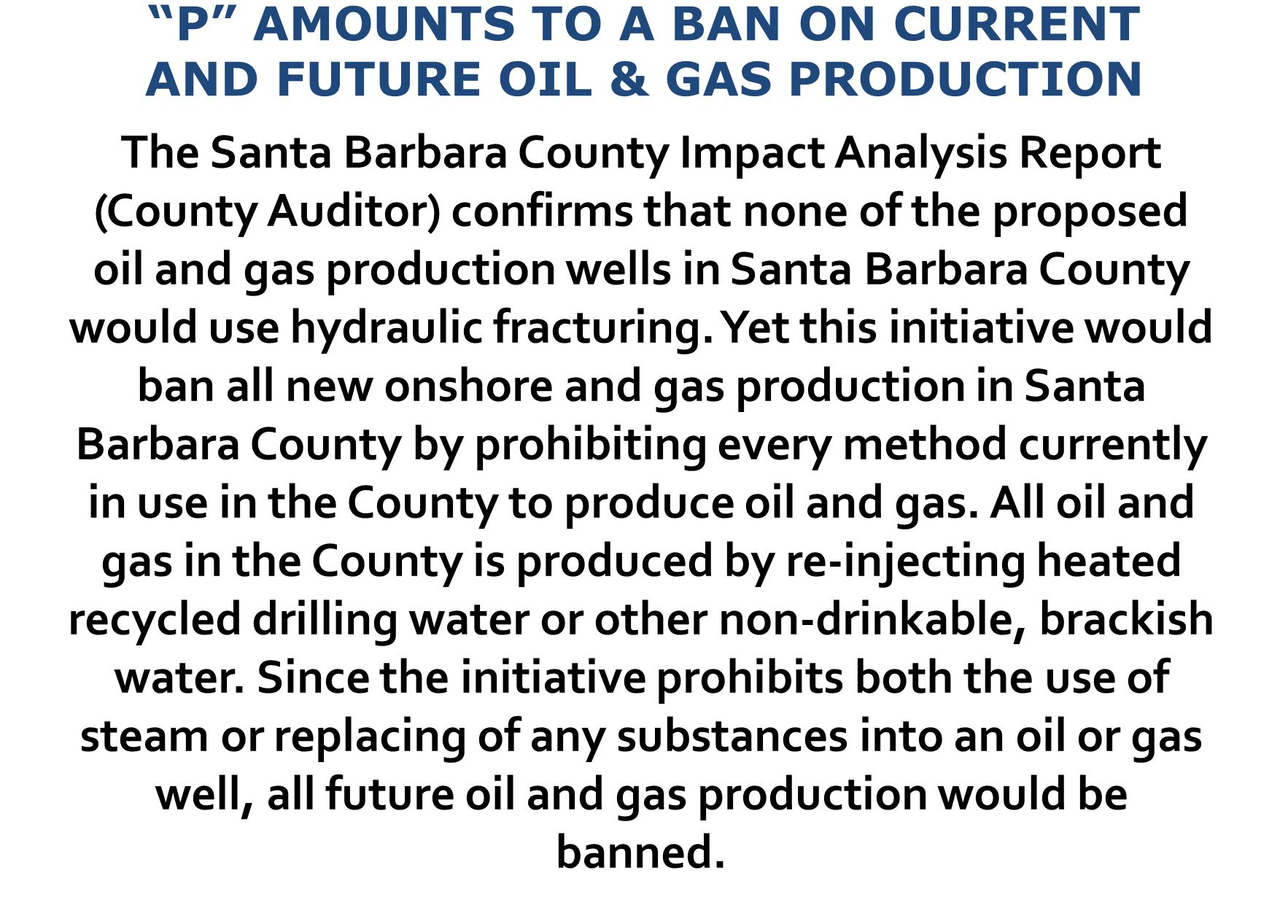 P AMOUNTS TO A BAN ON CURRENT AND FUTURE OIL & GAS PRODUCTION The Santa Barbara County Impact Analysis Report (County Auditor) confirms that none of the proposed oil and gas production wells in Santa Barbara County would use hydraulic fracturing.