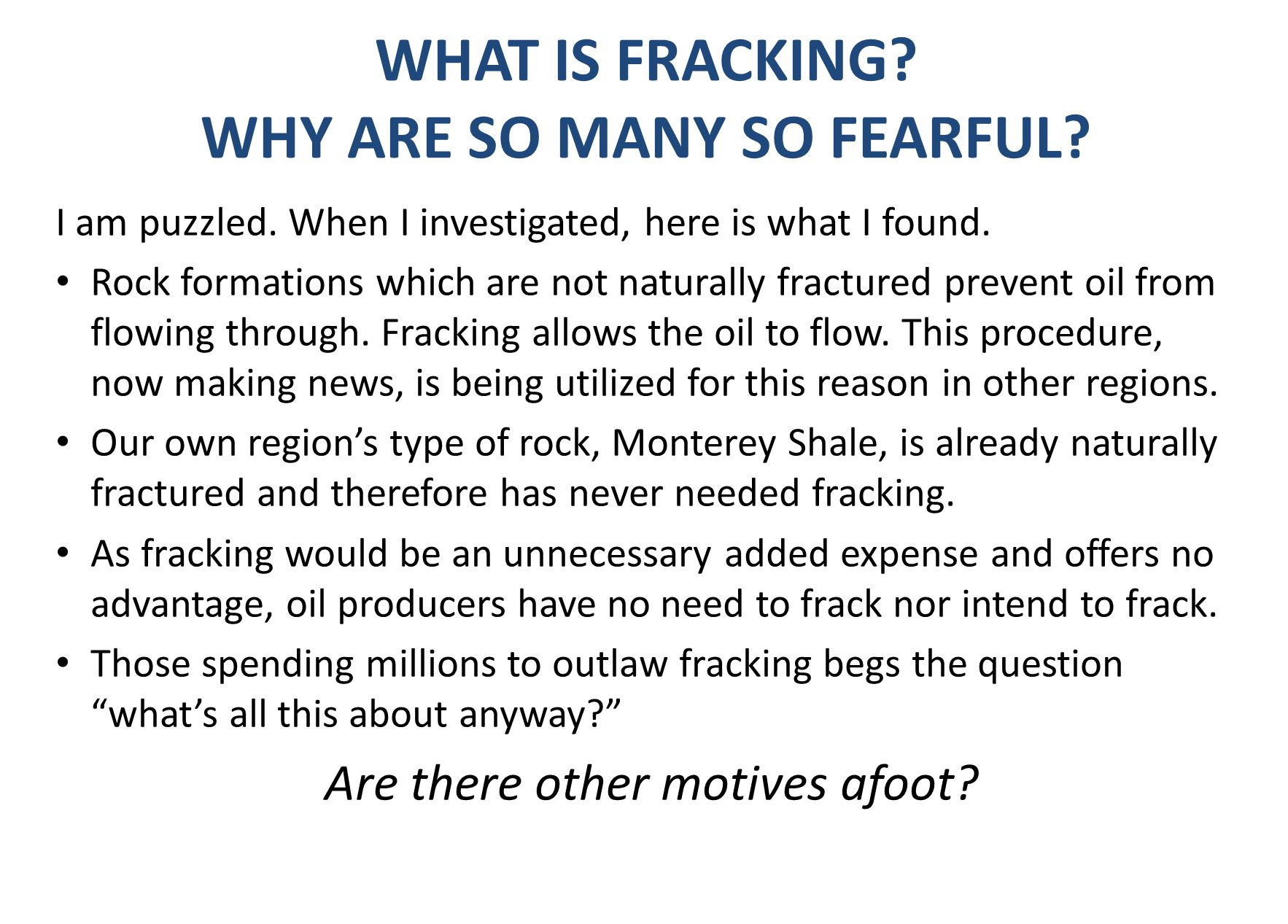 WHAT IS FRACKING? WHY ARE SO MANY SO FEARFUL? I am puzzled. When I investigated, here is what I found. Rock formations which are not naturally fractur