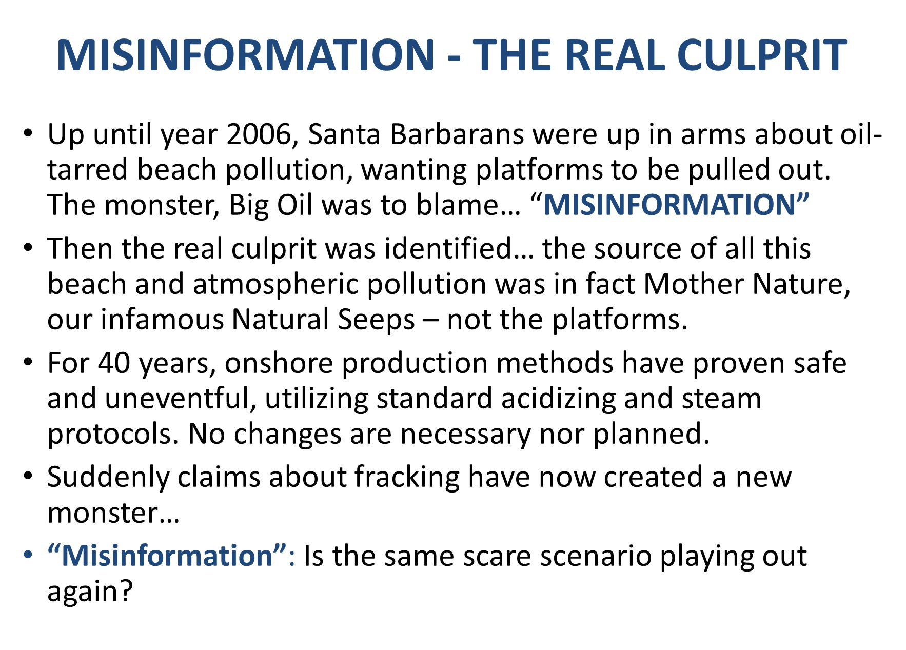 MISINFORMATION - THE REAL CULPRIT Up until year 2006, Santa Barbarans were up in arms about oil- tarred beach pollution, wanting platforms to be pulle