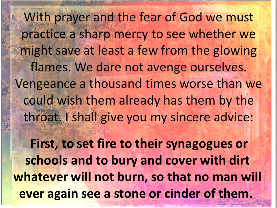 With prayer and the fear of God we must practice a sharp mercy to see whether we might save at least a few from the glowing flames.
