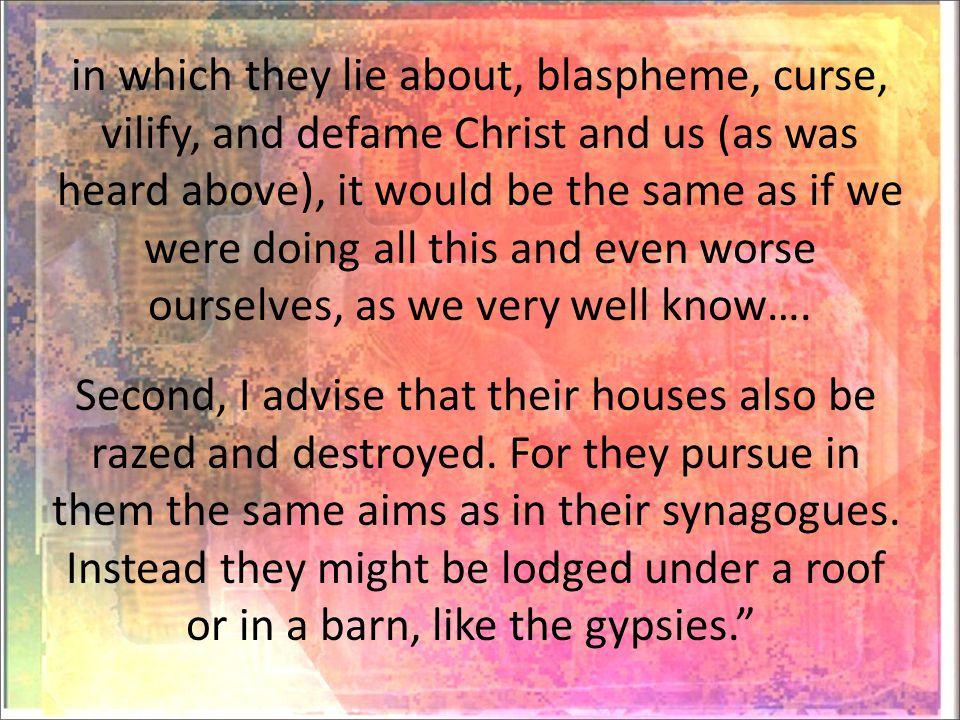 in which they lie about, blaspheme, curse, vilify, and defame Christ and us (as was heard above), it would be the same as if we were doing all this and even worse ourselves, as we very well know….