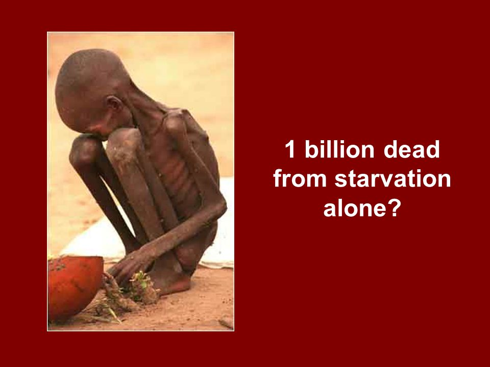 1 billion dead from starvation alone