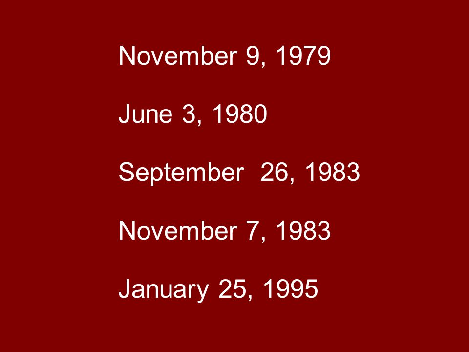 November 9, 1979 June 3, 1980 September 26, 1983 November 7, 1983 January 25, 1995
