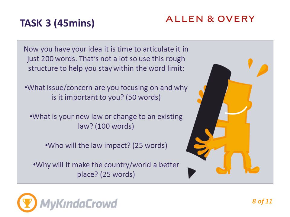 TASK 3 (45mins) 8 of 11 Now you have your idea it is time to articulate it in just 200 words. That's not a lot so use this rough structure to help you