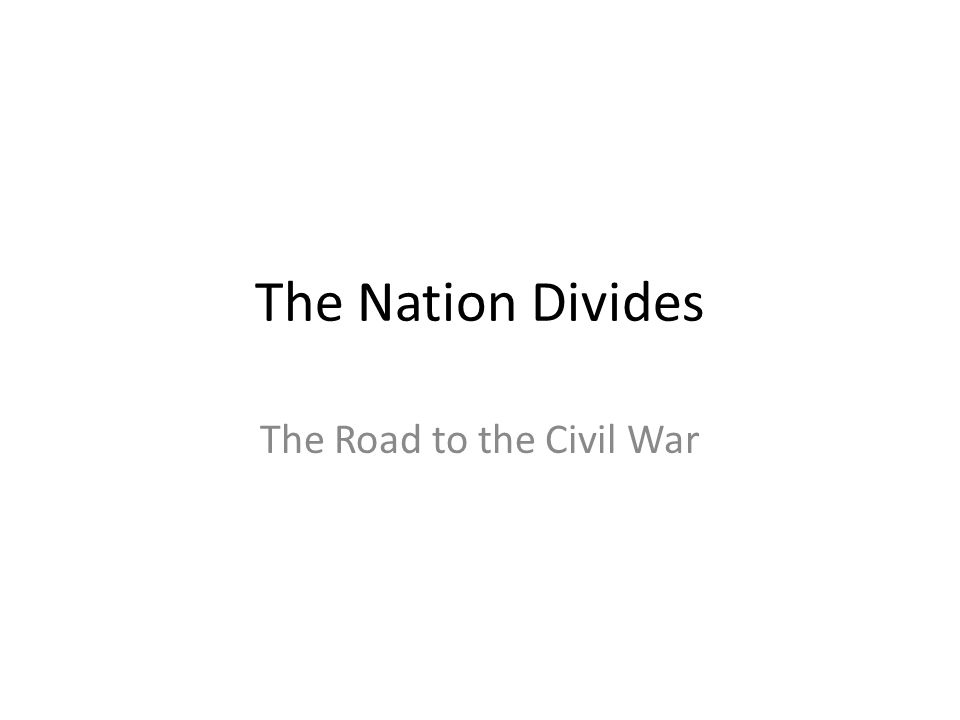 The Nation Divides The Road to the Civil War
