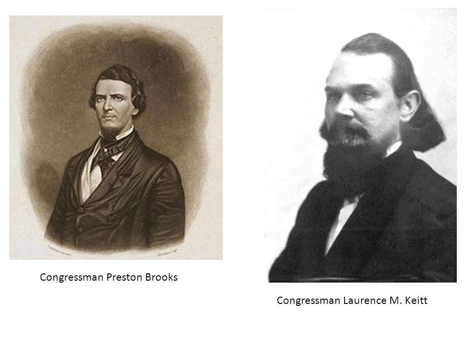 Congressman Preston Brooks Congressman Laurence M. Keitt