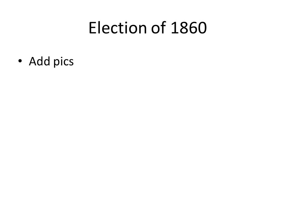 Election of 1860 Add pics