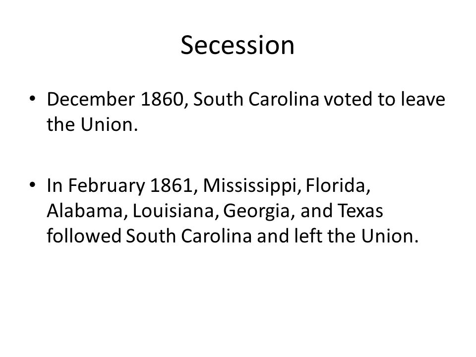 Secession December 1860, South Carolina voted to leave the Union.