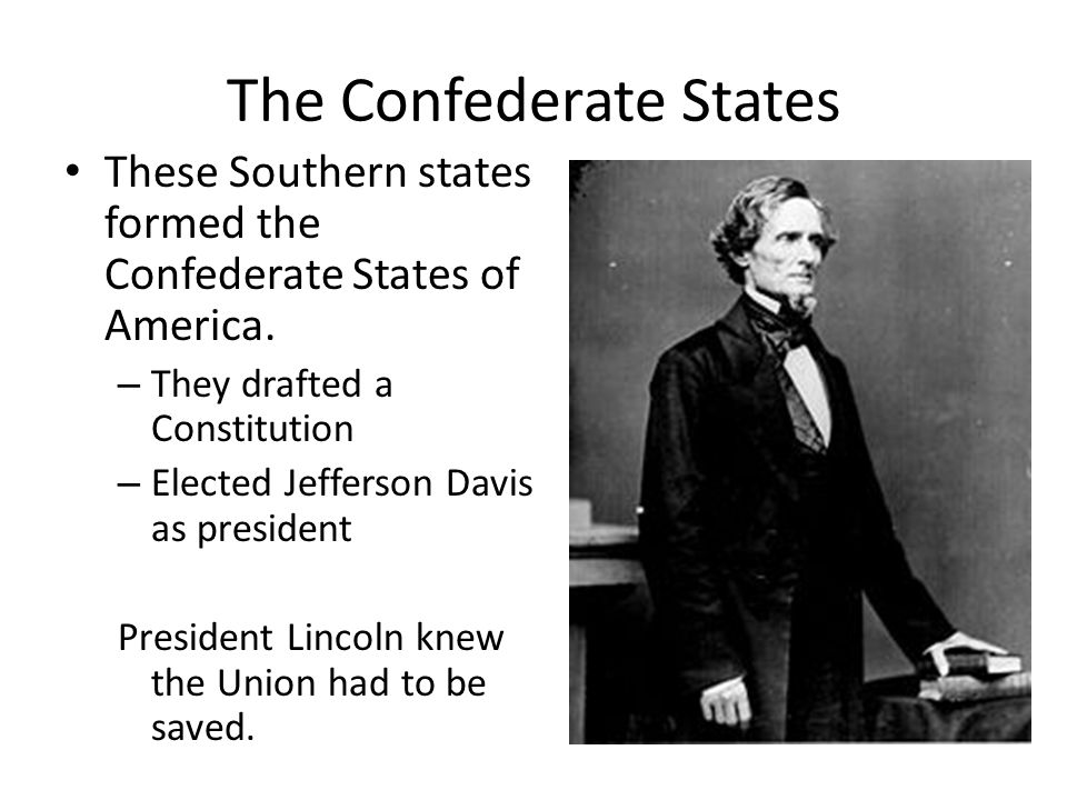 The Confederate States These Southern states formed the Confederate States of America.