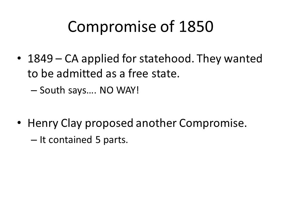 Compromise of 1850 1849 – CA applied for statehood.