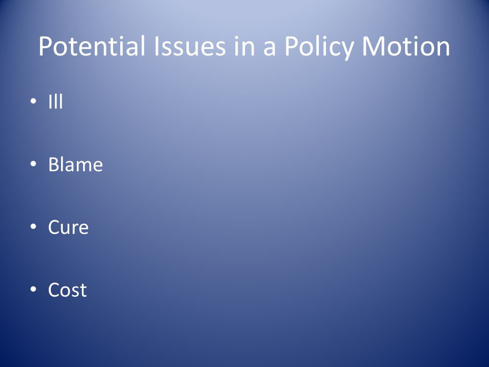 Potential Issues in a Policy Motion Ill Blame Cure Cost