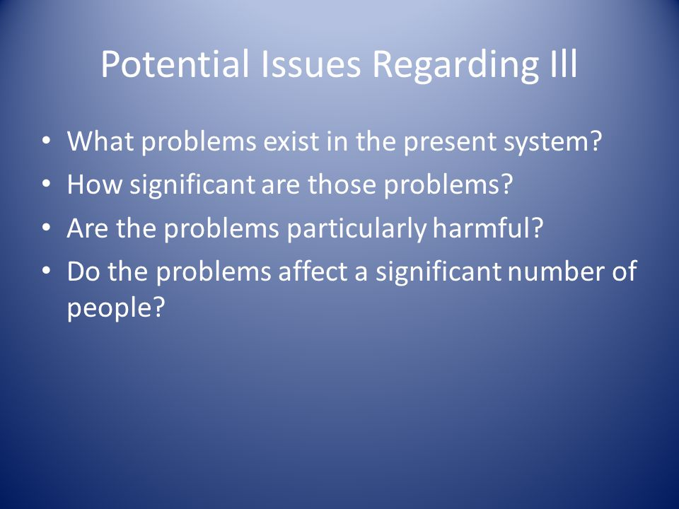 Potential Issues Regarding Ill What problems exist in the present system.