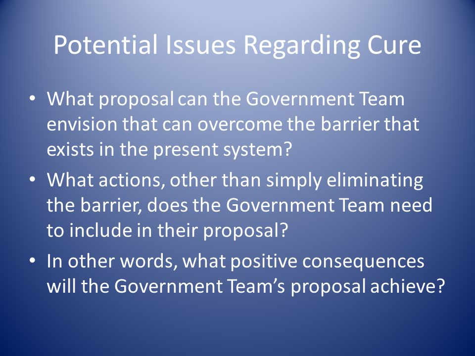 Potential Issues Regarding Cure What proposal can the Government Team envision that can overcome the barrier that exists in the present system.