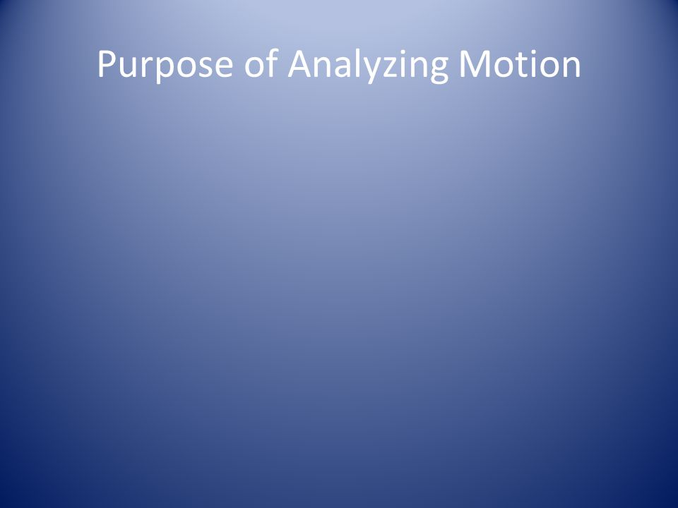 Purpose of Analyzing Motion
