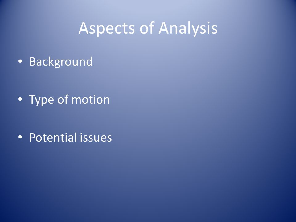 Aspects of Analysis Background Type of motion Potential issues