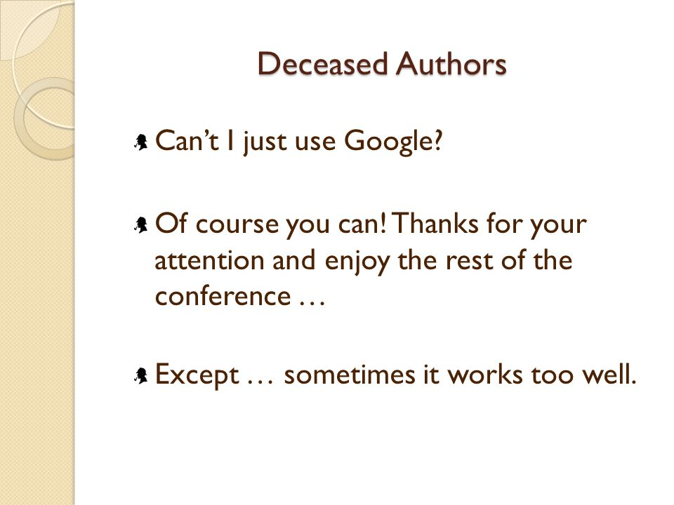 Deceased Authors Can't I just use Google. Of course you can.
