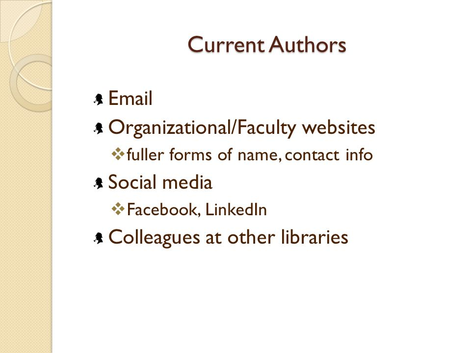 Current Authors Email Organizational/Faculty websites  fuller forms of name, contact info Social media  Facebook, LinkedIn Colleagues at other libraries