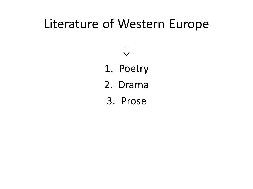 Literature of Western Europe  1.Poetry 2.Drama 3.Prose