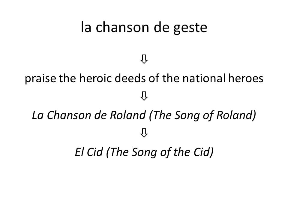 la chanson de geste  praise the heroic deeds of the national heroes  La Chanson de Roland (The Song of Roland)  El Cid (The Song of the Cid)