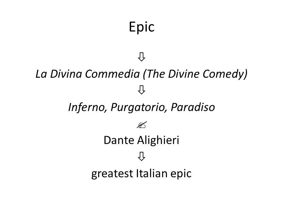 Epic  La Divina Commedia (The Divine Comedy)  Inferno, Purgatorio, Paradiso  Dante Alighieri  greatest Italian epic